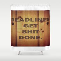 get shit done Shower Curtains featuring Deadlines Get Shit Done by thetruthyoualwaysknew