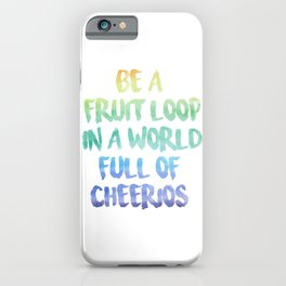 Be a fruit loop in a world full of Cheerios - Designs by IO ♡ iPhone Case