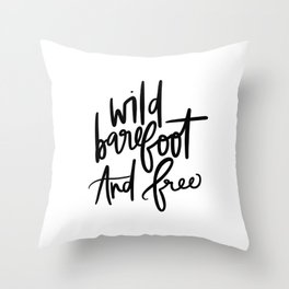Wild Barefoot And Free Throw Pillow