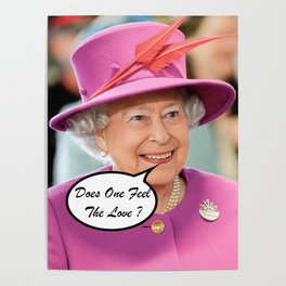 The British Queen Elizabeth II Does One Feel The Love Poster