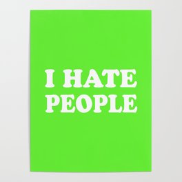 I Hate People - Lime Green and White Poster