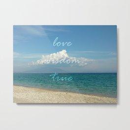 love wisdom true Metal Print
