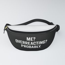 Overreacting Funny Quote Fanny Pack