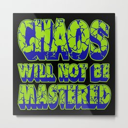 Chaos Will Not Be Mastered Metal Print