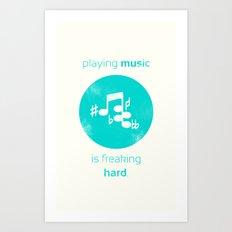 Playing Music is Freaking Hard. Art Print