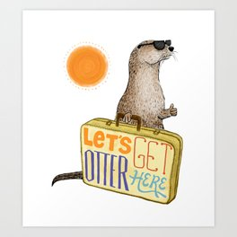 Let's Get Otter Here! Art Print