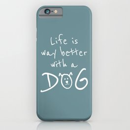 Life is Way Better With a Dog iPhone Case