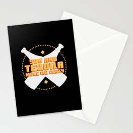 You and tequila are driving me crazy Stationery Cards