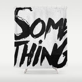 do SOMETHING!!! Shower Curtain