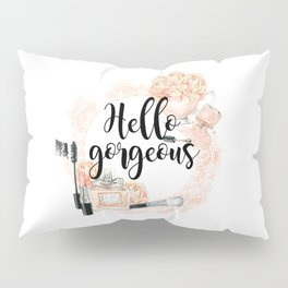 Hello gorgeous Pillow Sham
