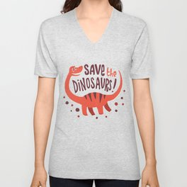Save the Dinosaurs!  Unisex V-Neck