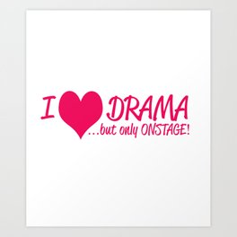 I Love Drama But Only Onstage Art Print