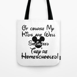 Homeschool Of Course My Kids are Well Socialized Tote Bag