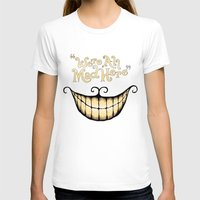 smile T-shirts featuring We're All Mad Here by greckler