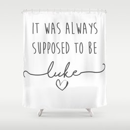 It was always supposed to be Luke Shower Curtain