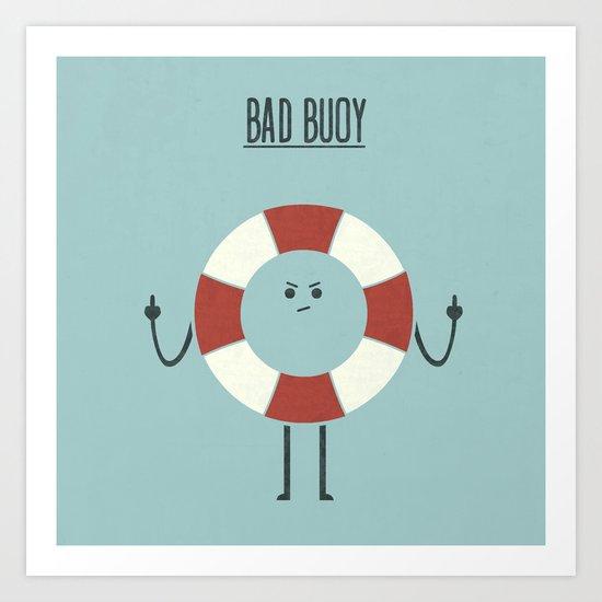Bad Buoy Art Print