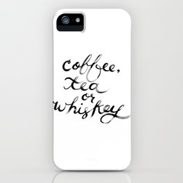 Coffee Tea or Whiskey iPhone Case