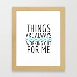 Things Are Always Working Our For Me #2 Framed Art Print