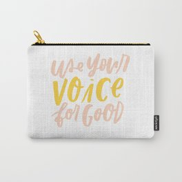 Use Your Voice for Good Carry-All Pouch