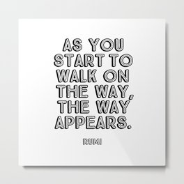As you start to walk on the way the way appears - Rumi Metal Print
