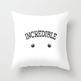 """""""Something Somewhere Incredible is waiting to be Known""""  for unbelievably fantastic person like you! Throw Pillow"""