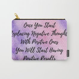 Positive thoughts will have positive results Carry-All Pouch