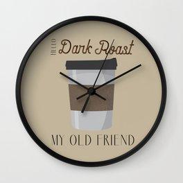Hello Dark Roast, My Old Friend Wall Clock