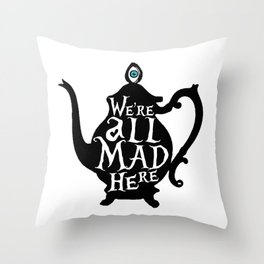 """""""We're all MAD here"""" - Alice in Wonderland - Teapot Throw Pillow"""