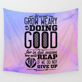 Grow weary of doing good for in due season we will reap if we do not give up-Galatians 6:9 Wall Tapestry