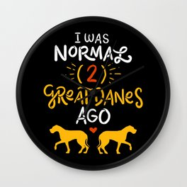 Great Danes Design: 'I Was Normal Two Great Danes Ago Gift Wall Clock