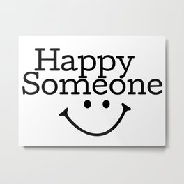 Happy Someone Metal Print