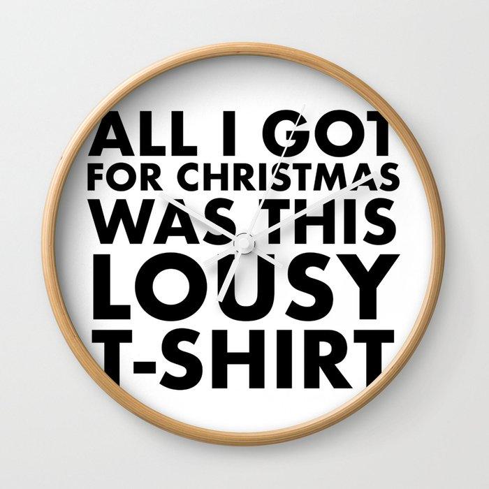 All I got for christmas was this lousy t-shirt Wall Clock
