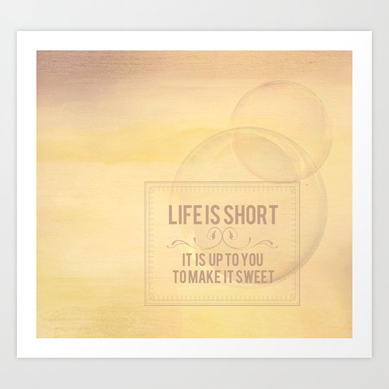 Life is short, its up to you to make it sweet Art Print