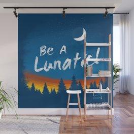 Be A Lunatic! Wall Mural