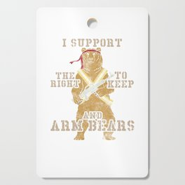 Funny I Support The Right to Arm Bears Cutting Board