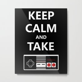 Keep Calm and Take Control Metal Print