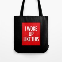 i woke up like this Tote Bags featuring I Woke Up Like This by Chilligraphy