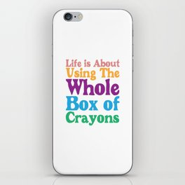 Life is About Using the Whole Box of Crayons Funny T-shirt iPhone Skin