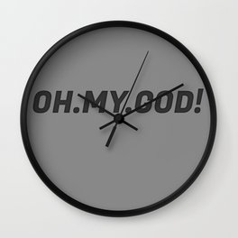 'Oh My God' Quote II Wall Clock