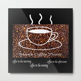 MORE COFFEE PLEASE Metal Print