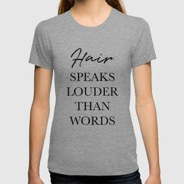 Hair speaks louder than words T-shirt