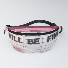 Every Thing Will Be Fine Fanny Pack