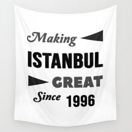 Making Istanbul Great Since 1996 Wall Tapestry