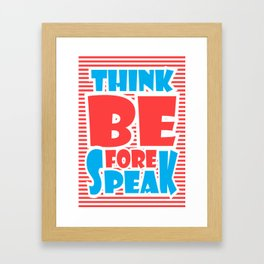 Think Before Speak Framed Art Print