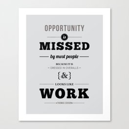 """Thomas Edison Quote: """"Opportunity is Missed by Most People..."""" Canvas Print"""