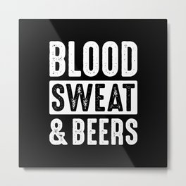 Blood, Sweat & Beers Metal Print