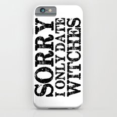 Sorry, I only date witches!  Slim Case iPhone 6s