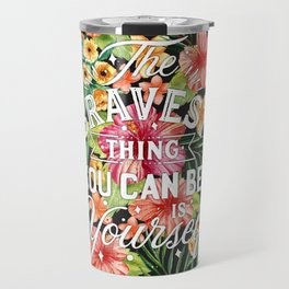 The Bravest Thing You Can Be Is Yourself Travel Mug