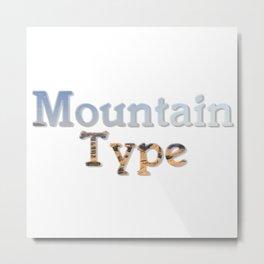 Mountain Type Metal Print