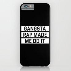 GANGSTA RAP MADE ME DO IT (Black & White) Slim Case iPhone 6